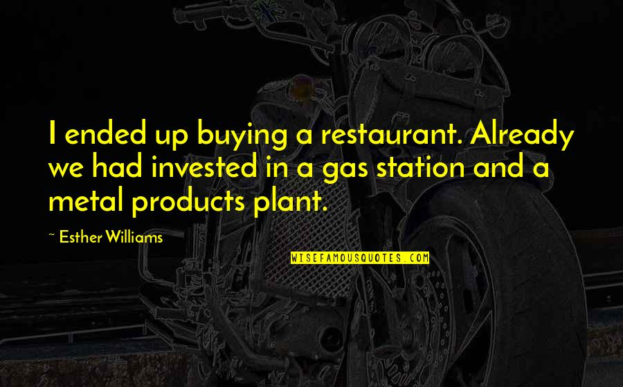 Gas Station Quotes By Esther Williams: I ended up buying a restaurant. Already we