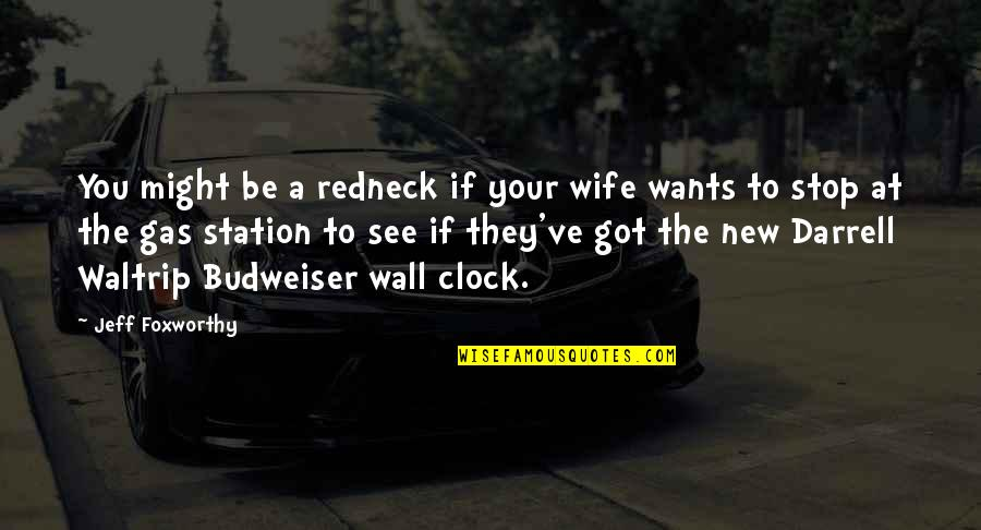 Gas Station Quotes By Jeff Foxworthy: You might be a redneck if your wife