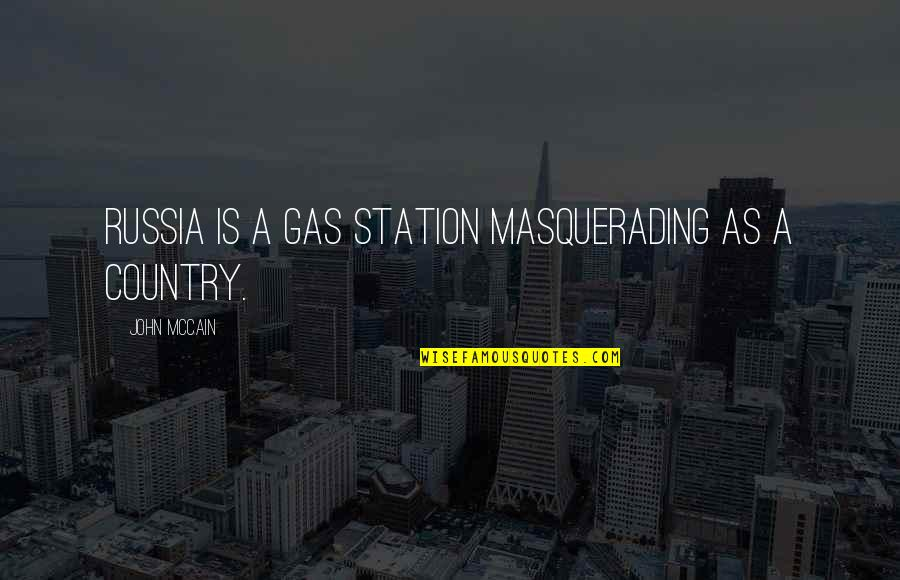 Gas Station Quotes By John McCain: Russia is a gas station masquerading as a