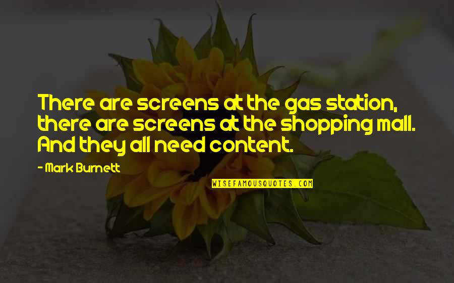 Gas Station Quotes By Mark Burnett: There are screens at the gas station, there