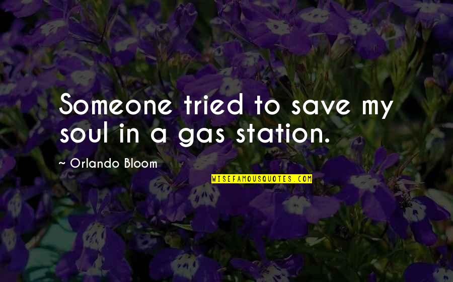 Gas Station Quotes By Orlando Bloom: Someone tried to save my soul in a