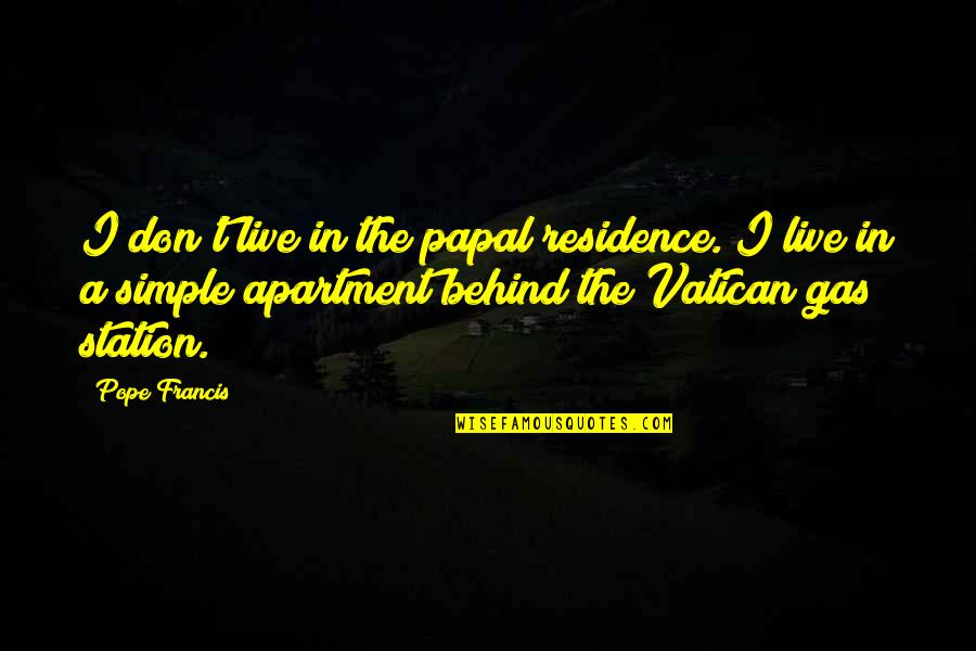 Gas Station Quotes By Pope Francis: I don't live in the papal residence. I