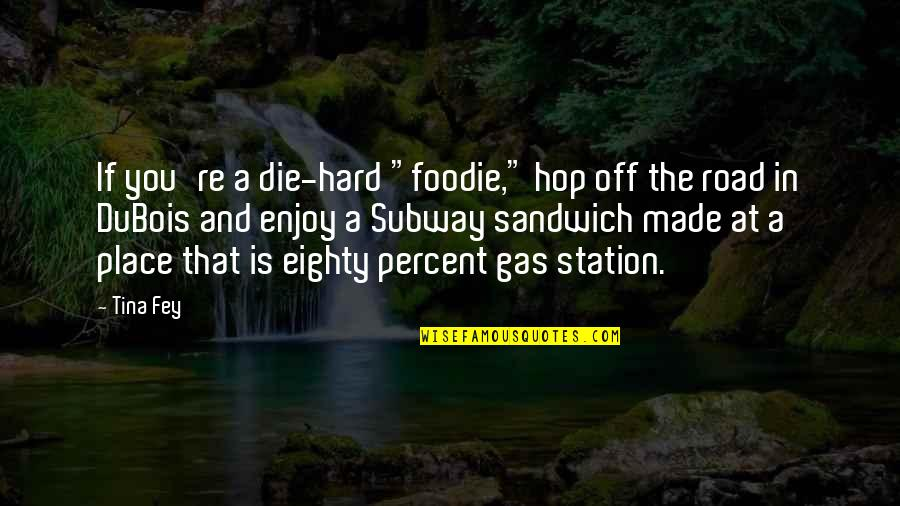 "Gas Station Quotes By Tina Fey: If you're a die-hard ""foodie,"" hop off the"