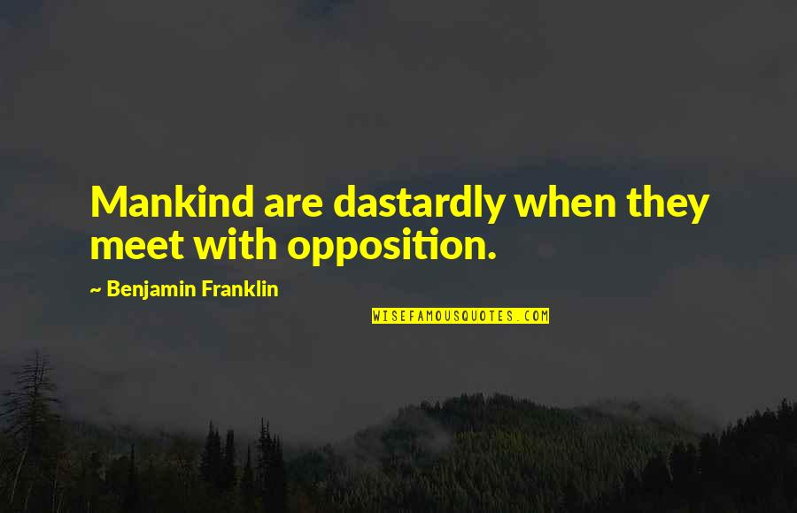 Gascon Quotes By Benjamin Franklin: Mankind are dastardly when they meet with opposition.