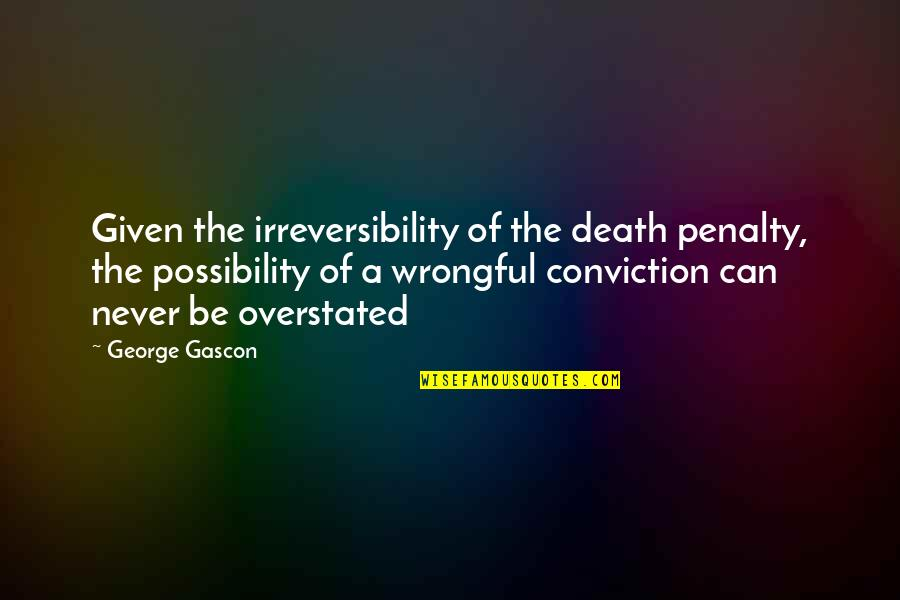 Gascon Quotes By George Gascon: Given the irreversibility of the death penalty, the