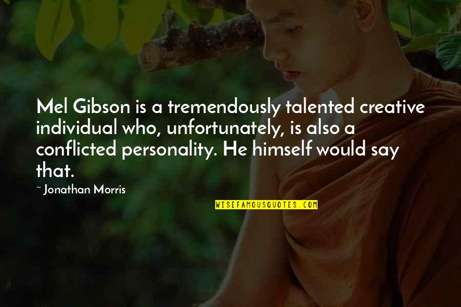Gascon Quotes By Jonathan Morris: Mel Gibson is a tremendously talented creative individual