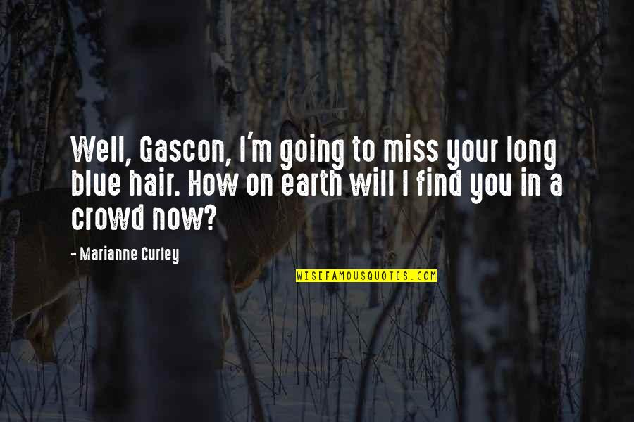 Gascon Quotes By Marianne Curley: Well, Gascon, I'm going to miss your long