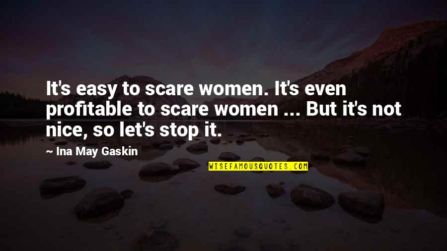 Gaskin Quotes By Ina May Gaskin: It's easy to scare women. It's even profitable