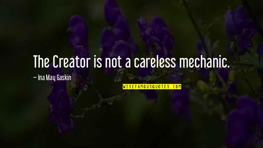 Gaskin Quotes By Ina May Gaskin: The Creator is not a careless mechanic.
