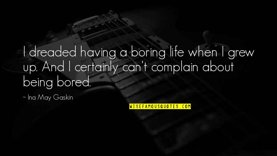 Gaskin Quotes By Ina May Gaskin: I dreaded having a boring life when I