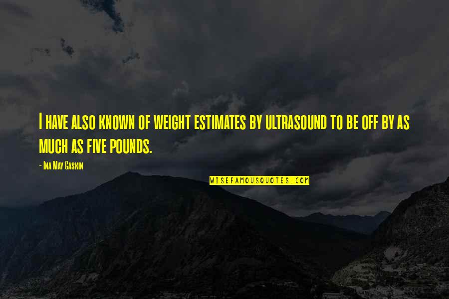 Gaskin Quotes By Ina May Gaskin: I have also known of weight estimates by