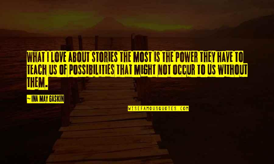 Gaskin Quotes By Ina May Gaskin: What I love about stories the most is