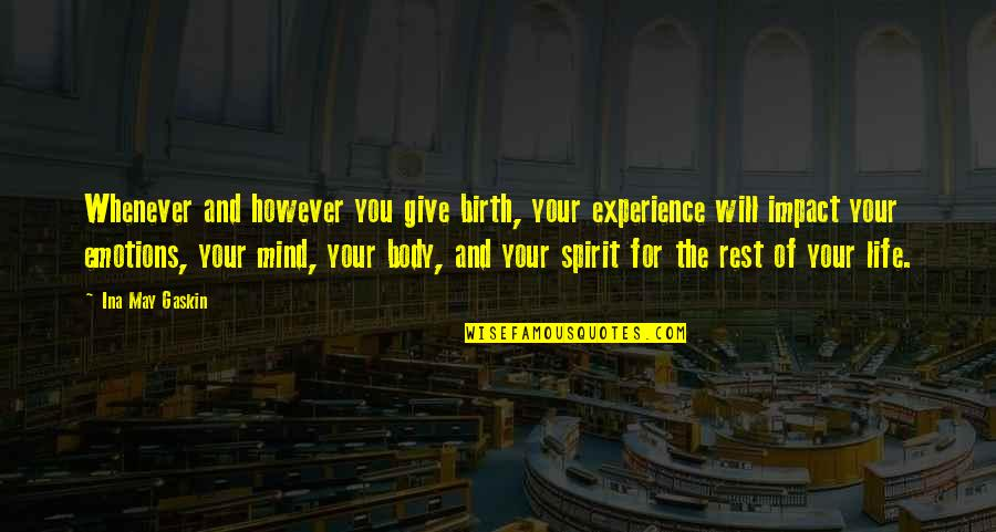 Gaskin Quotes By Ina May Gaskin: Whenever and however you give birth, your experience