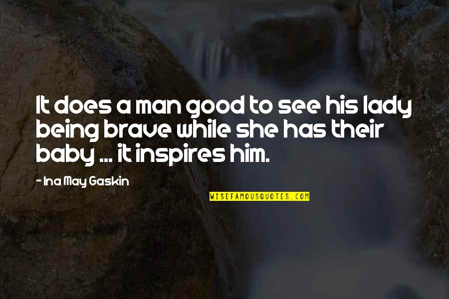 Gaskin Quotes By Ina May Gaskin: It does a man good to see his