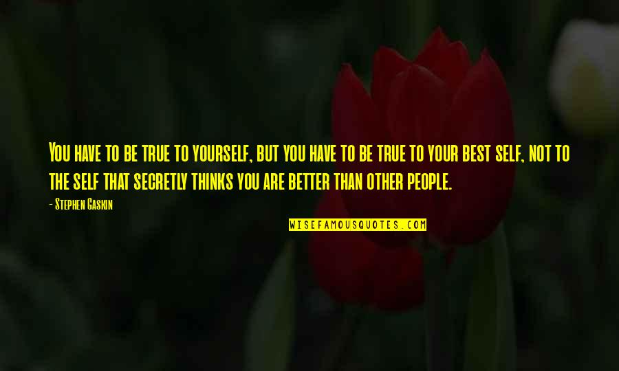 Gaskin Quotes By Stephen Gaskin: You have to be true to yourself, but