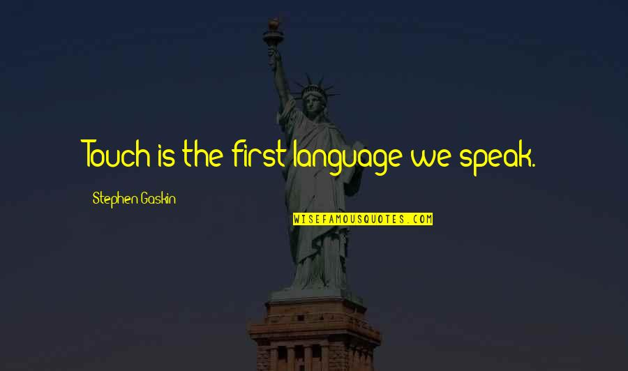 Gaskin Quotes By Stephen Gaskin: Touch is the first language we speak.