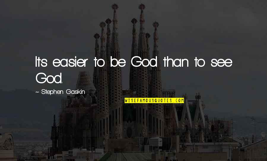 Gaskin Quotes By Stephen Gaskin: It's easier to be God than to see