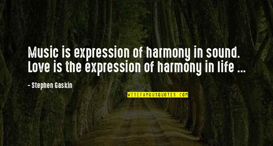 Gaskin Quotes By Stephen Gaskin: Music is expression of harmony in sound. Love