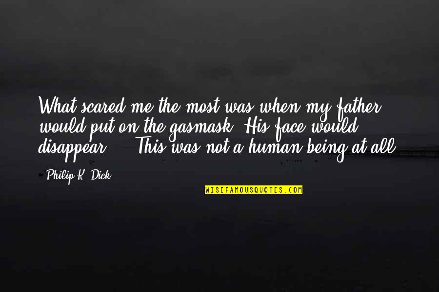 Gasmask Quotes By Philip K. Dick: What scared me the most was when my