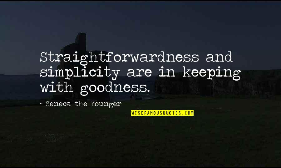Gasmask Quotes By Seneca The Younger: Straightforwardness and simplicity are in keeping with goodness.