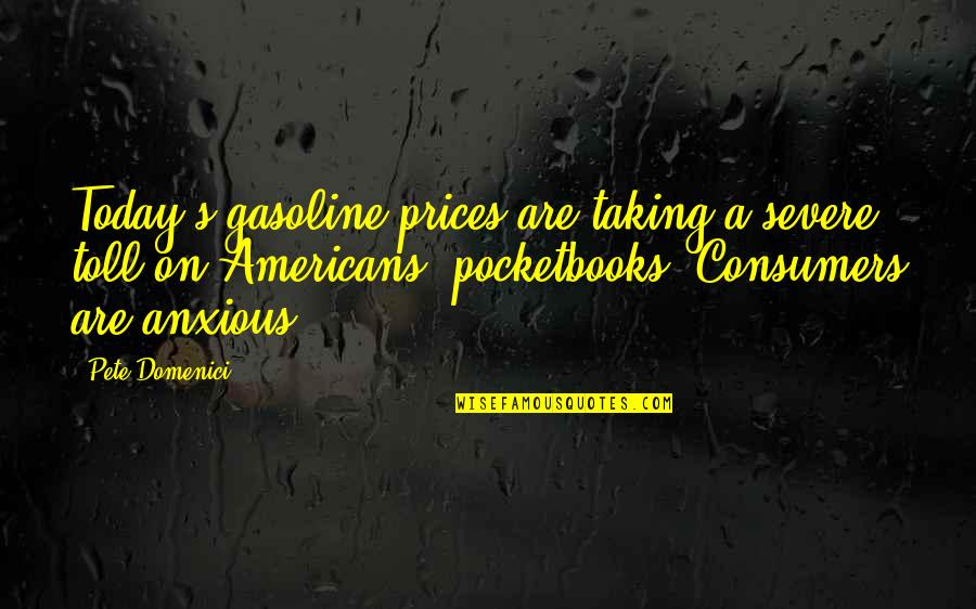 Gasoline Prices Quotes By Pete Domenici: Today's gasoline prices are taking a severe toll