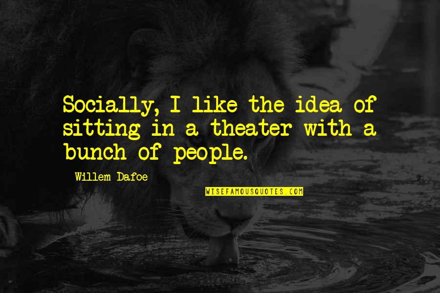 Gasoline Prices Quotes By Willem Dafoe: Socially, I like the idea of sitting in