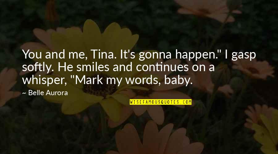 "Gasp Quotes By Belle Aurora: You and me, Tina. It's gonna happen."" I"