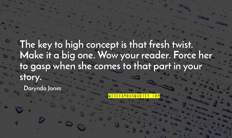 Gasp Quotes By Darynda Jones: The key to high concept is that fresh
