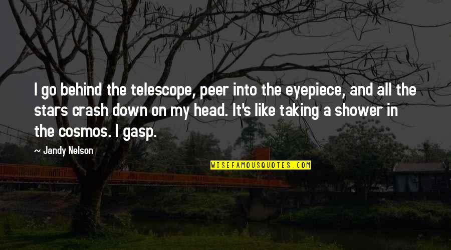Gasp Quotes By Jandy Nelson: I go behind the telescope, peer into the