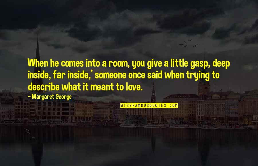 Gasp Quotes By Margaret George: When he comes into a room, you give