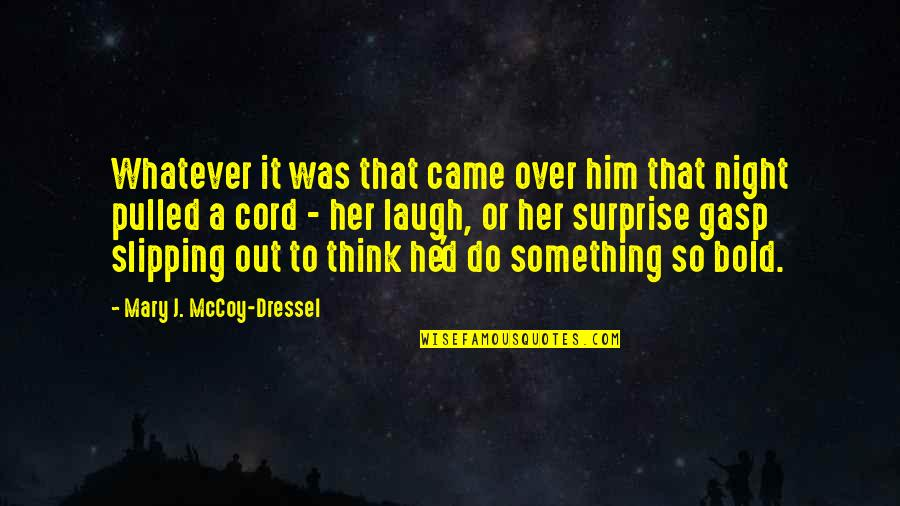 Gasp Quotes By Mary J. McCoy-Dressel: Whatever it was that came over him that