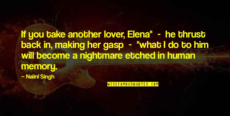 "Gasp Quotes By Nalini Singh: If you take another lover, Elena"" - he"