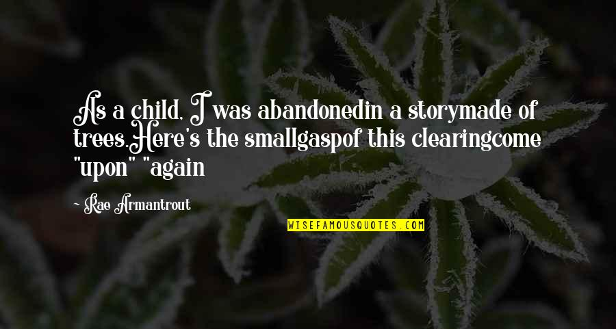 Gasp Quotes By Rae Armantrout: As a child, I was abandonedin a storymade