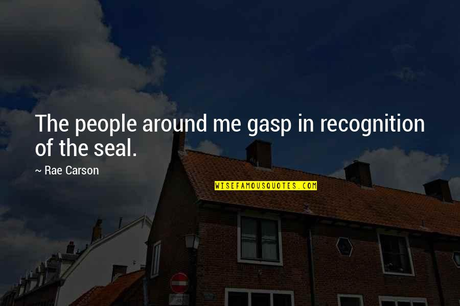 Gasp Quotes By Rae Carson: The people around me gasp in recognition of