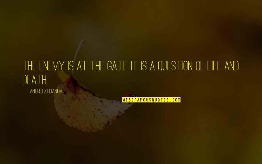 Gate Quotes By Andrei Zhdanov: The enemy is at the gate. It is