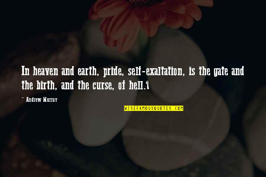Gate Quotes By Andrew Murray: In heaven and earth, pride, self-exaltation, is the