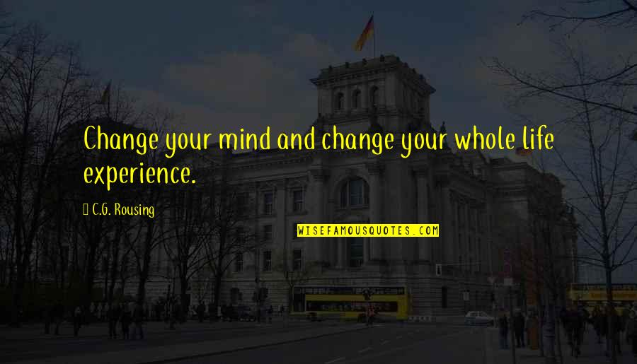 Gate Quotes By C.G. Rousing: Change your mind and change your whole life
