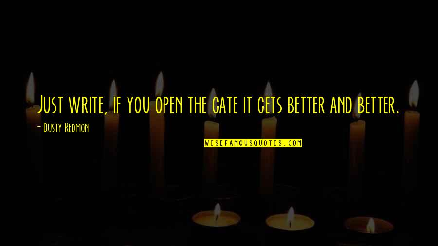 Gate Quotes By Dusty Redmon: Just write, if you open the gate it