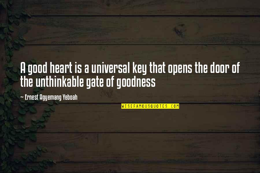 Gate Quotes By Ernest Agyemang Yeboah: A good heart is a universal key that
