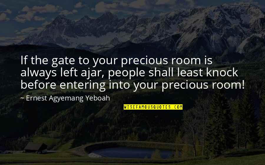 Gate Quotes By Ernest Agyemang Yeboah: If the gate to your precious room is