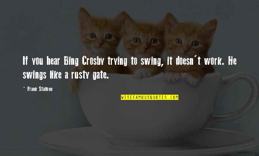 Gate Quotes By Frank Stallone: If you hear Bing Crosby trying to swing,