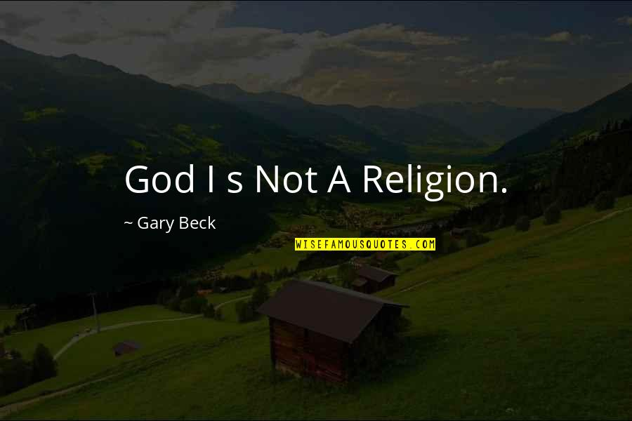 Gate Quotes By Gary Beck: God I s Not A Religion.