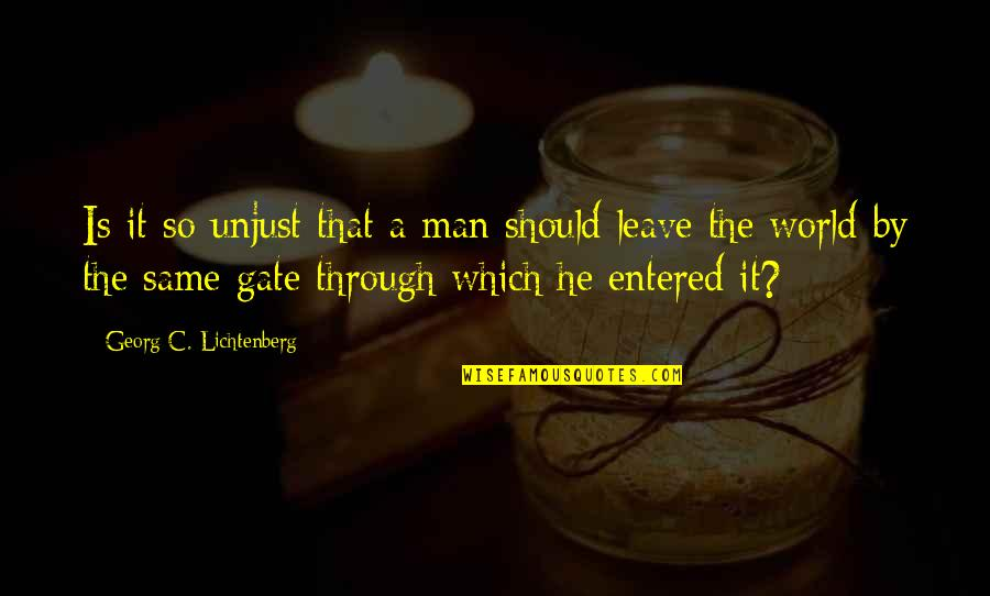 Gate Quotes By Georg C. Lichtenberg: Is it so unjust that a man should
