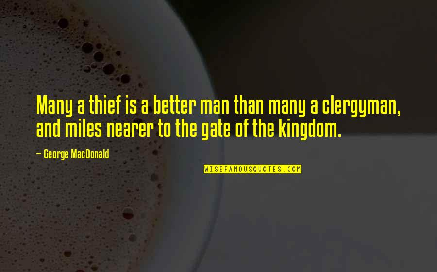 Gate Quotes By George MacDonald: Many a thief is a better man than