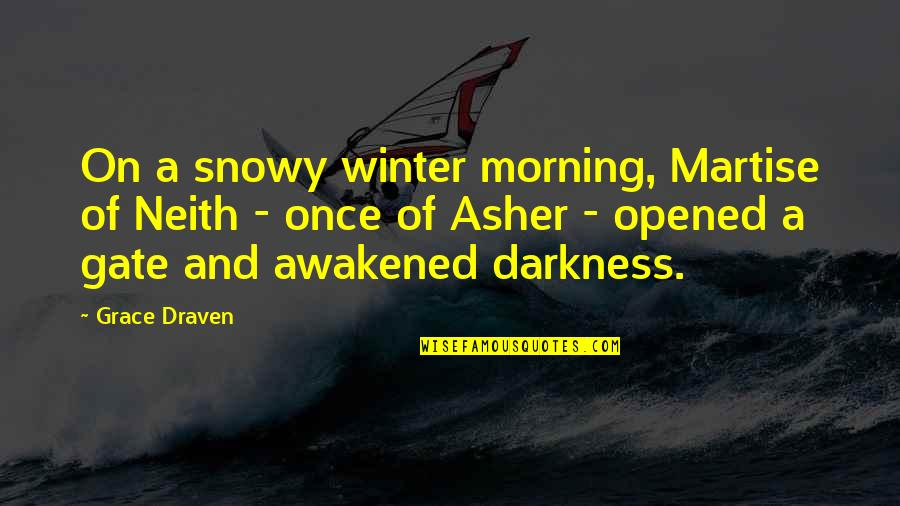 Gate Quotes By Grace Draven: On a snowy winter morning, Martise of Neith