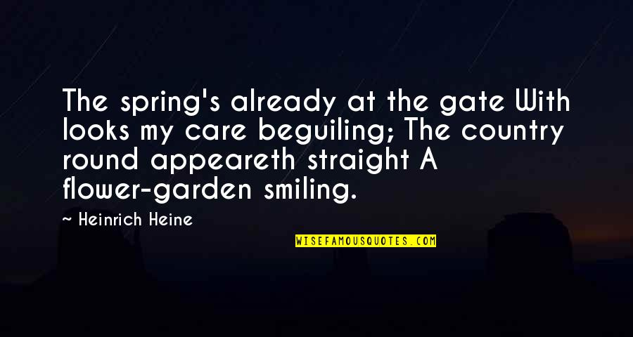 Gate Quotes By Heinrich Heine: The spring's already at the gate With looks