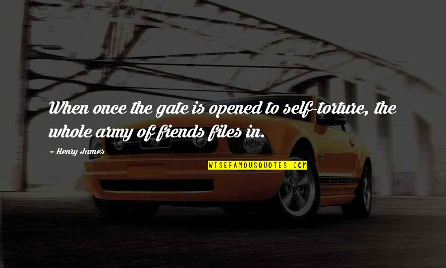 Gate Quotes By Henry James: When once the gate is opened to self-torture,