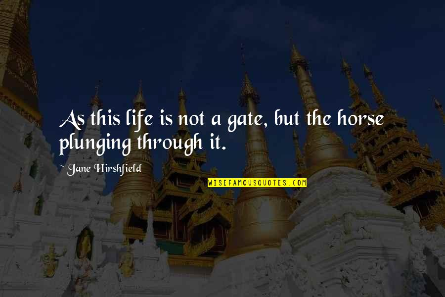 Gate Quotes By Jane Hirshfield: As this life is not a gate, but