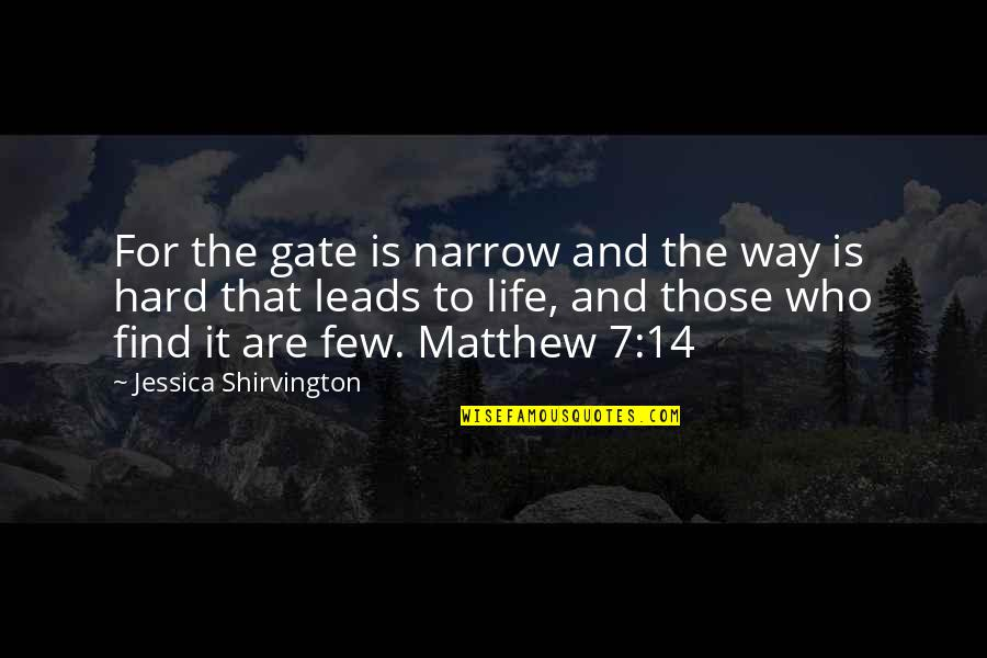 Gate Quotes By Jessica Shirvington: For the gate is narrow and the way