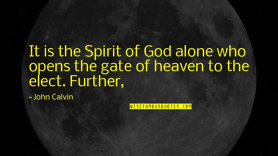 Gate Quotes By John Calvin: It is the Spirit of God alone who